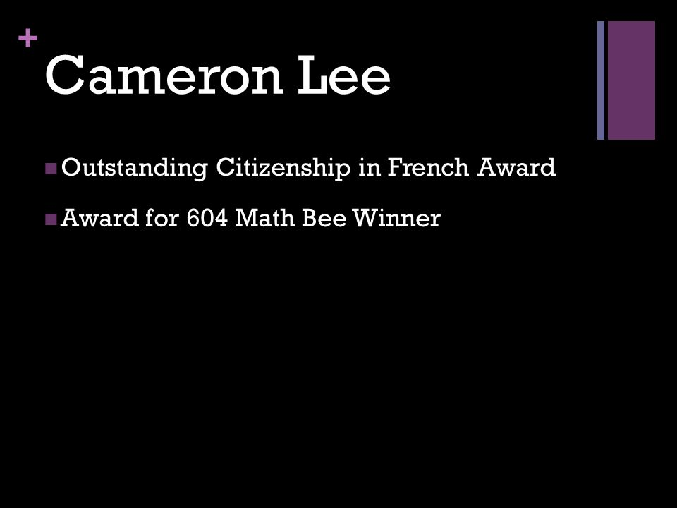 + Cameron Lee Outstanding Citizenship in French Award Award for 604 Math Bee Winner