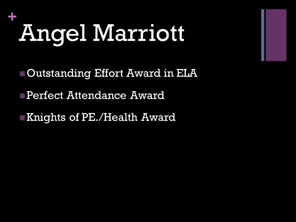 + Angel Marriott Outstanding Effort Award in ELA Perfect Attendance Award Knights of PE./Health Award