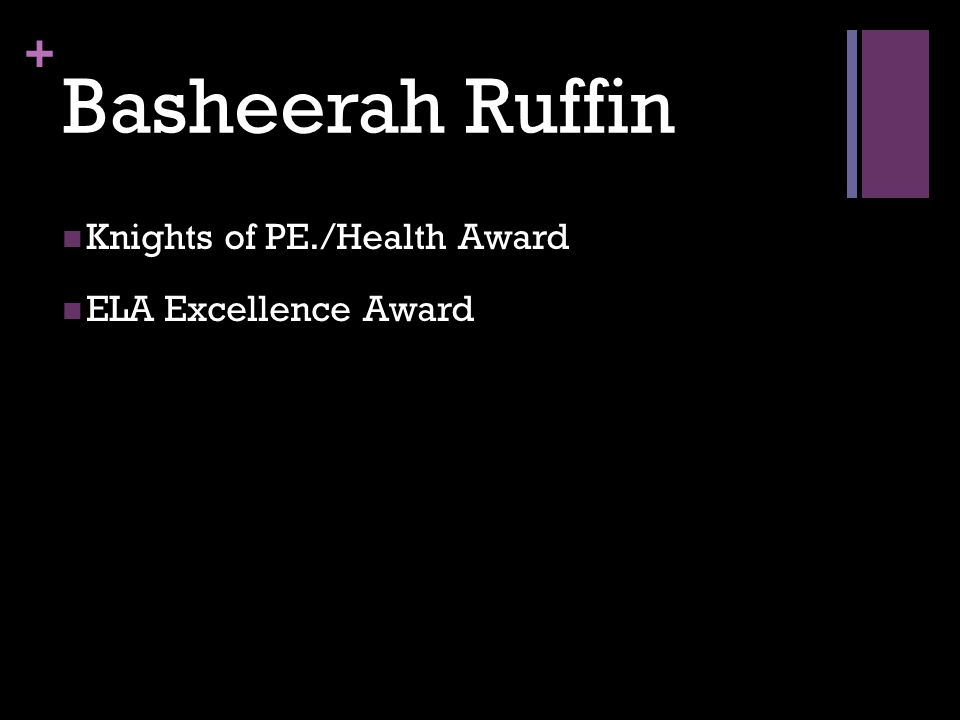 + Basheerah Ruffin Knights of PE./Health Award ELA Excellence Award
