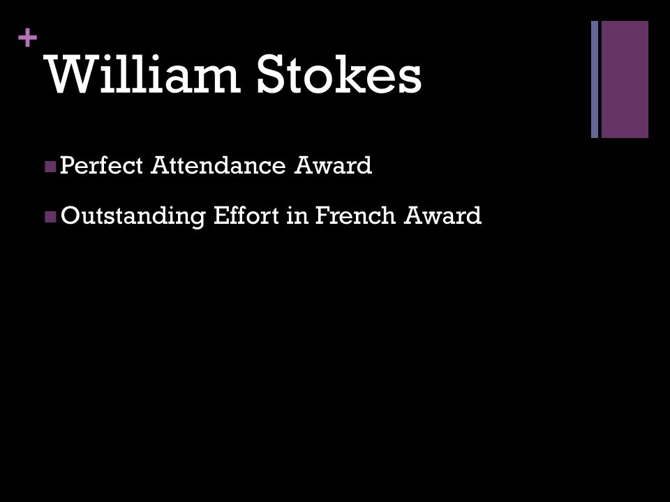 + William Stokes Perfect Attendance Award Outstanding Effort in French Award