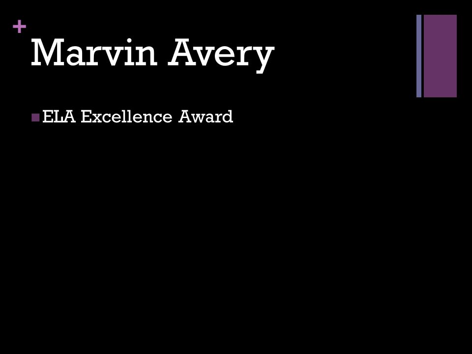 + Marvin Avery ELA Excellence Award