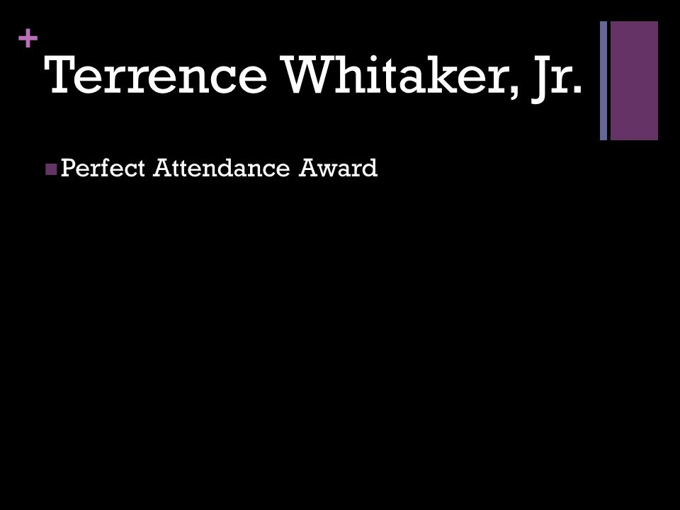 + Terrence Whitaker, Jr. Perfect Attendance Award