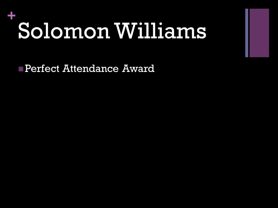 + Solomon Williams Perfect Attendance Award