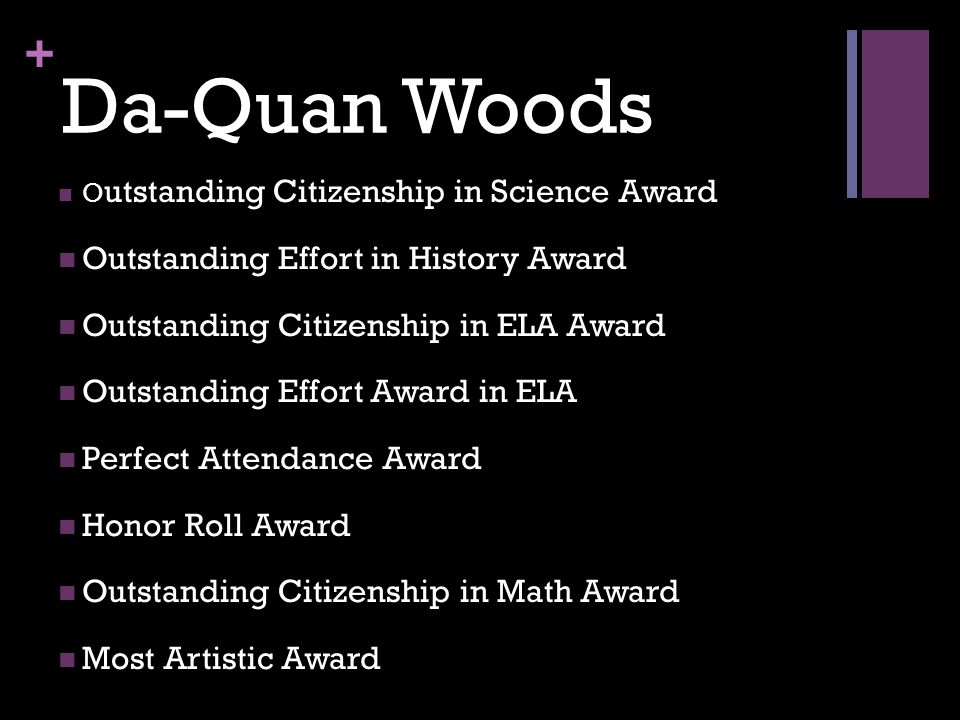 + Da-Quan Woods O utstanding Citizenship in Science Award Outstanding Effort in History Award Outstanding Citizenship in ELA Award Outstanding Effort