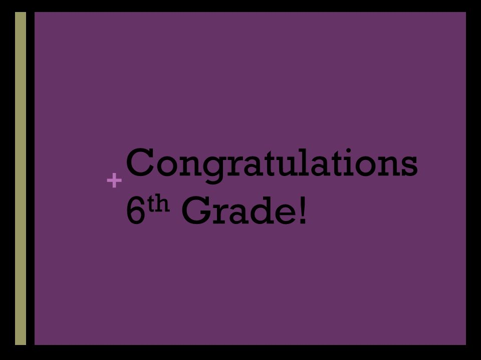+ Congratulations 6 th Grade!
