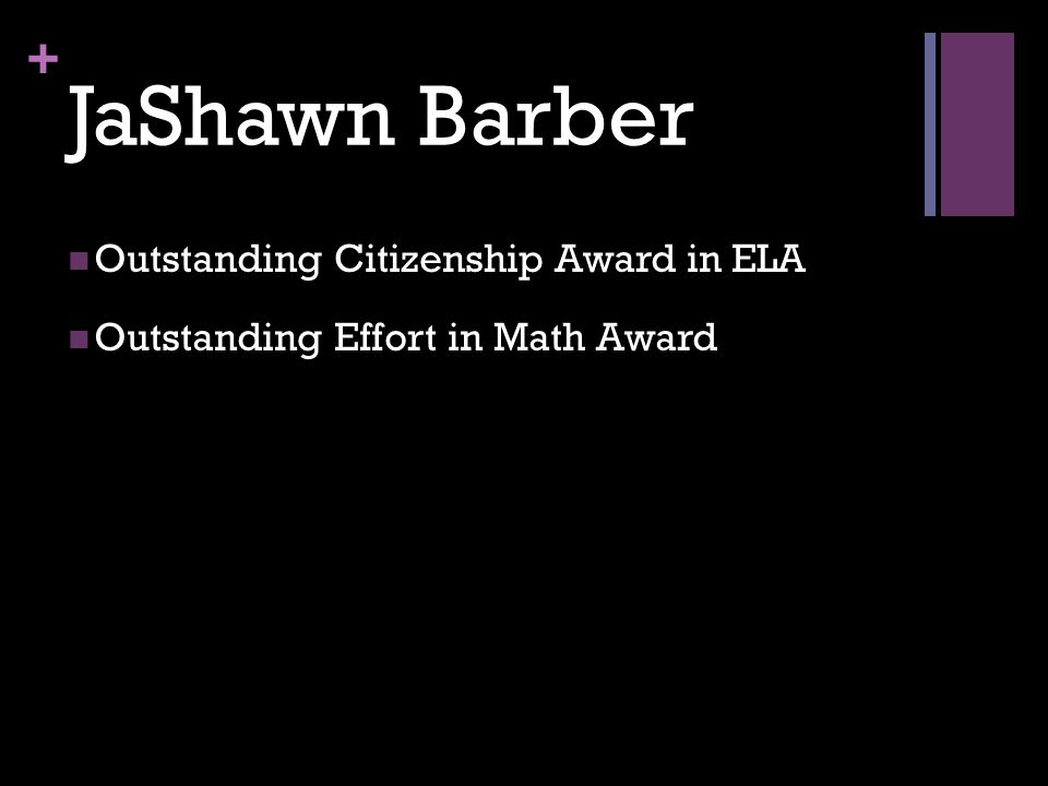 + JaShawn Barber Outstanding Citizenship Award in ELA Outstanding Effort in Math Award