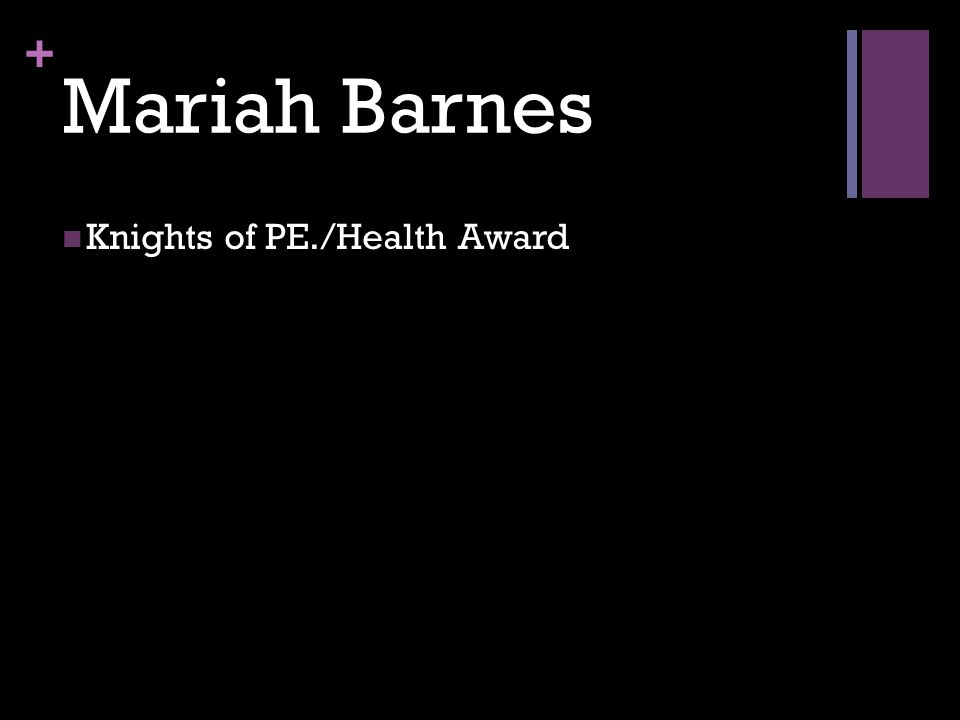 + Mariah Barnes Knights of PE./Health Award