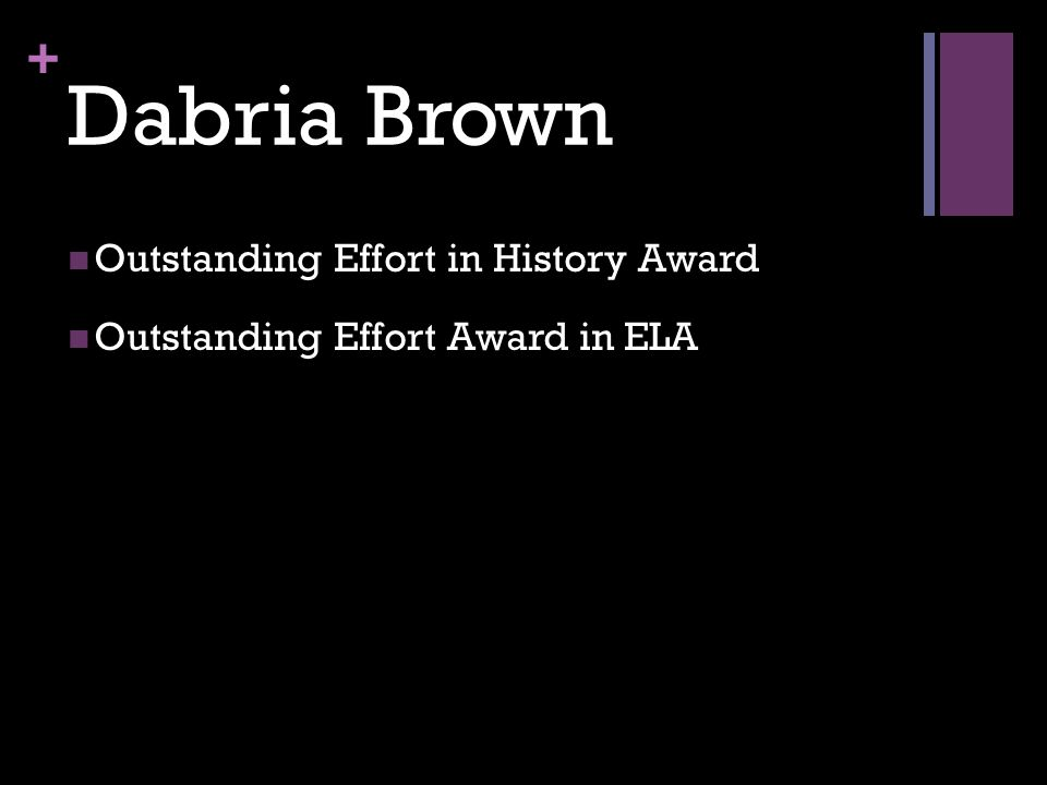 + Dabria Brown Outstanding Effort in History Award Outstanding Effort Award in ELA