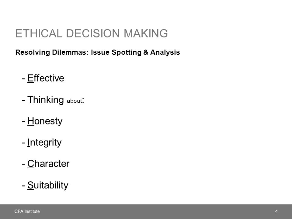 ETHICAL DECISION MAKING Resolving Dilemmas: Issue Spotting & Analysis -Effective -Thinking about : -Honesty -Integrity -Character -Suitability 4