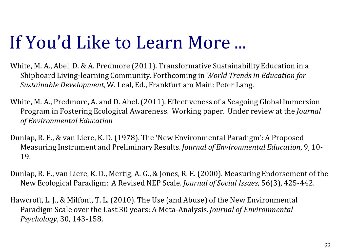 22 White, M. A., Abel, D. & A. Predmore (2011). Transformative Sustainability Education in a Shipboard Living-learning Community. Forthcoming in World