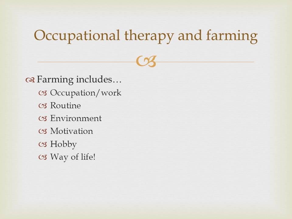   Farming includes…  Occupation/work  Routine  Environment  Motivation  Hobby  Way of life.