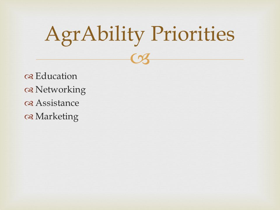   Education  Networking  Assistance  Marketing AgrAbility Priorities