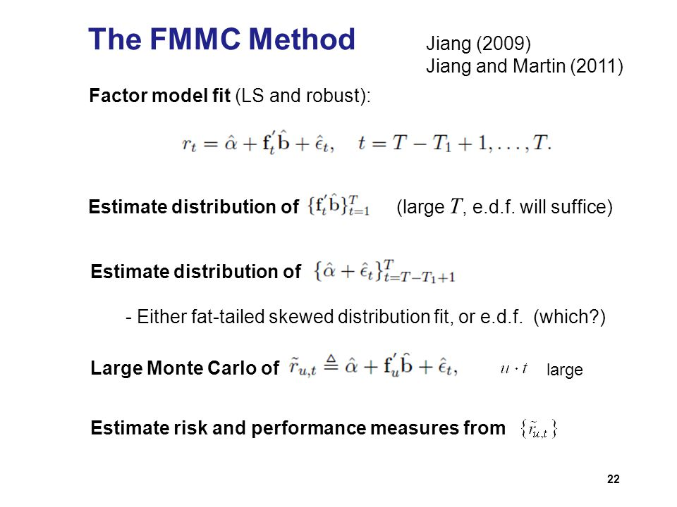 22 The FMMC Method Factor model fit (LS and robust): Estimate distribution of (large T, e.d.f. will suffice) Estimate distribution of - Either fat-tai
