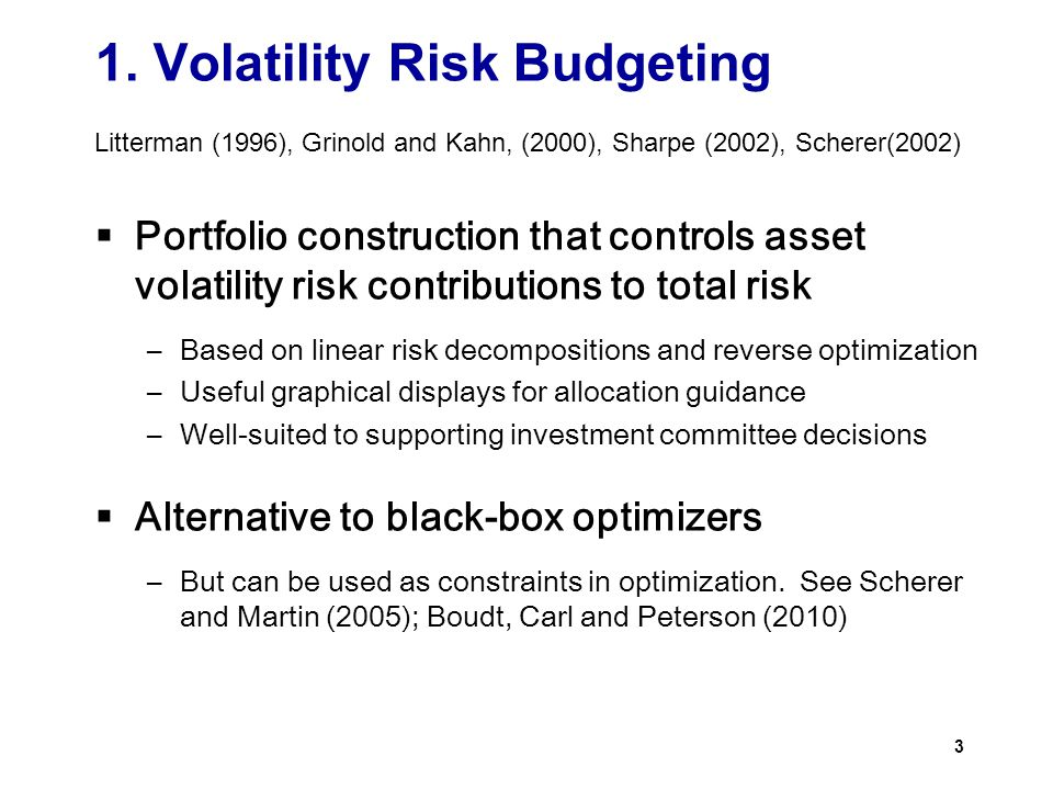 1. Volatility Risk Budgeting  Portfolio construction that controls asset volatility risk contributions to total risk –Based on linear risk decomposit