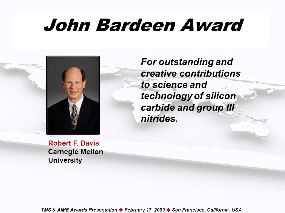 TMS & AIME Awards Presentation  February 17, 2009  San Francisco, California, USA John Bardeen Award For outstanding and creative contributions to science and technology of silicon carbide and group III nitrides.