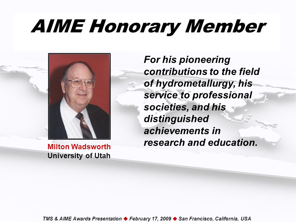 TMS & AIME Awards Presentation  February 17, 2009  San Francisco, California, USA AIME Honorary Member For his pioneering contributions to the field of hydrometallurgy, his service to professional societies, and his distinguished achievements in research and education.