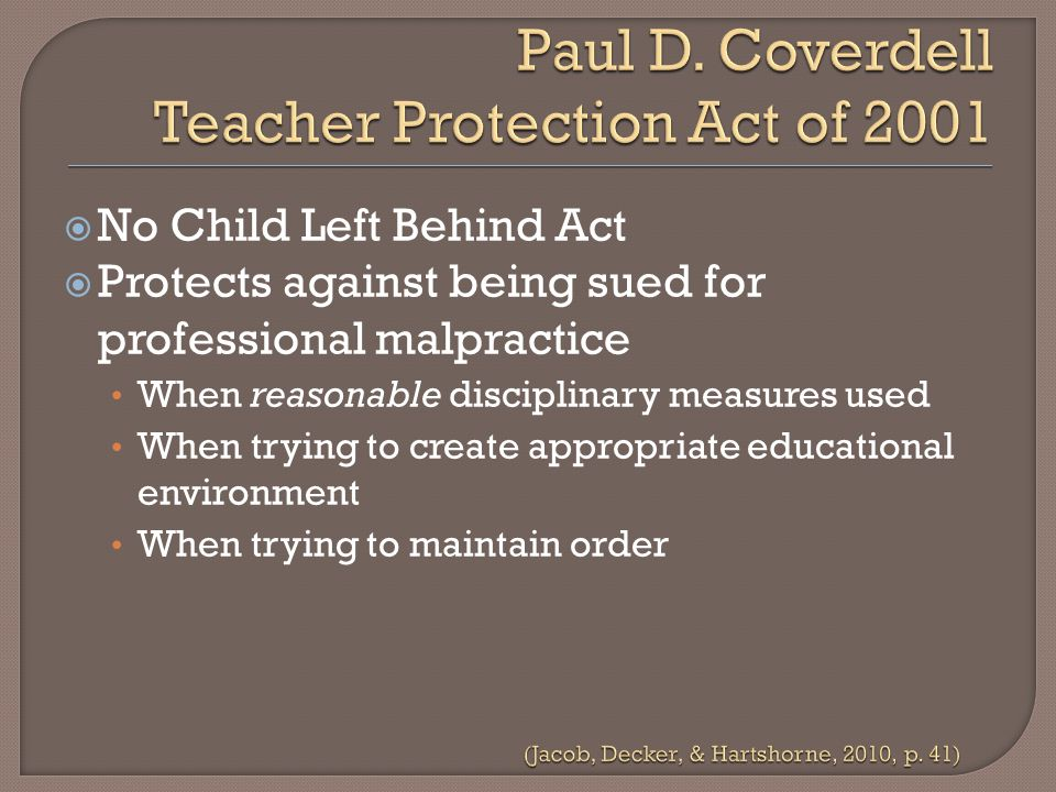  No Child Left Behind Act  Protects against being sued for professional malpractice When reasonable disciplinary measures used When trying to create