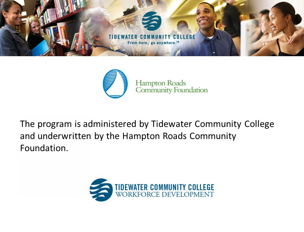The program is administered by Tidewater Community College and underwritten by the Hampton Roads Community Foundation.