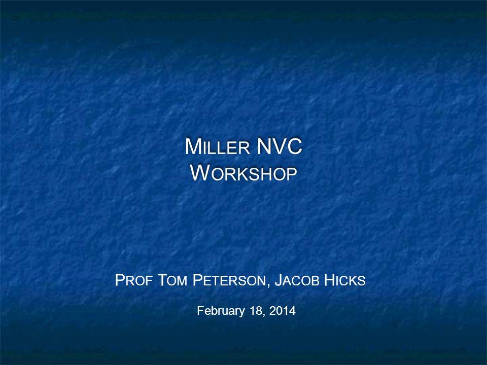 M ILLER NVC W ORKSHOP February 18, 2014 P ROF T OM P ETERSON, J ACOB H ICKS