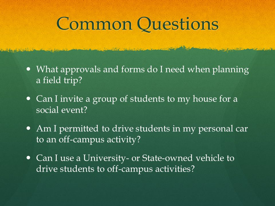 Common Questions What approvals and forms do I need when planning a field trip.