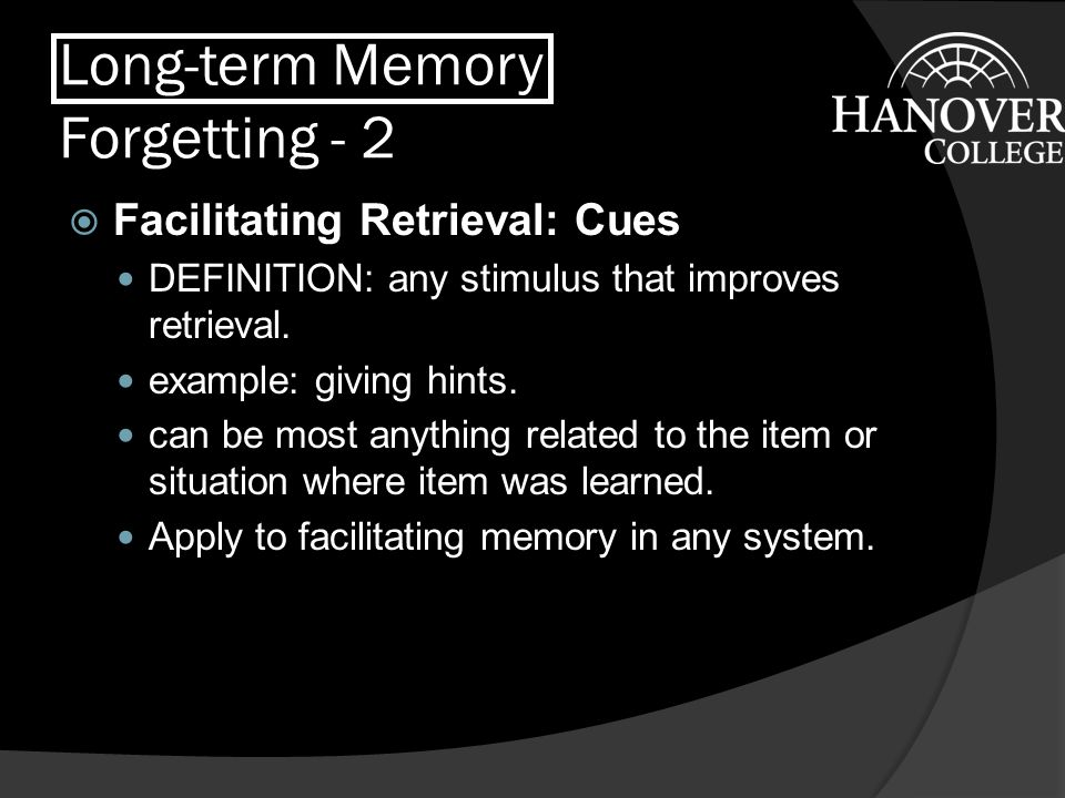 Long-term Memory Forgetting - 2  Decay Model of Forgetting Idea: Whatever is stored, the trace becomes weaker over time until we are unable to retrieve it.
