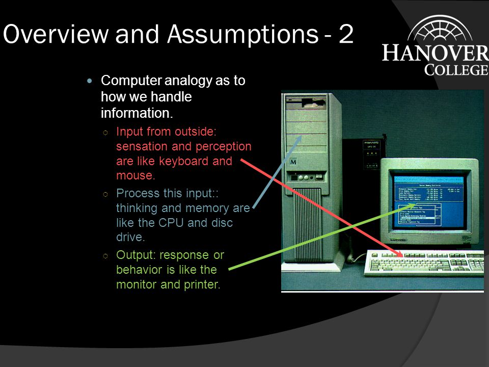 Overview and Assumptions  View of Human Thinking Fundamental unit is information: TECHNICAL DEFINITION: anything that reduces uncertainty.
