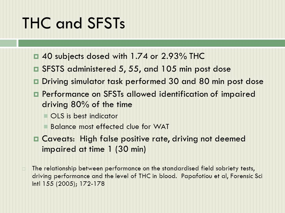 THC and SFSTs  40 subjects dosed with 1.74 or 2.93% THC  SFSTS administered 5, 55, and 105 min post dose  Driving simulator task performed 30 and 8