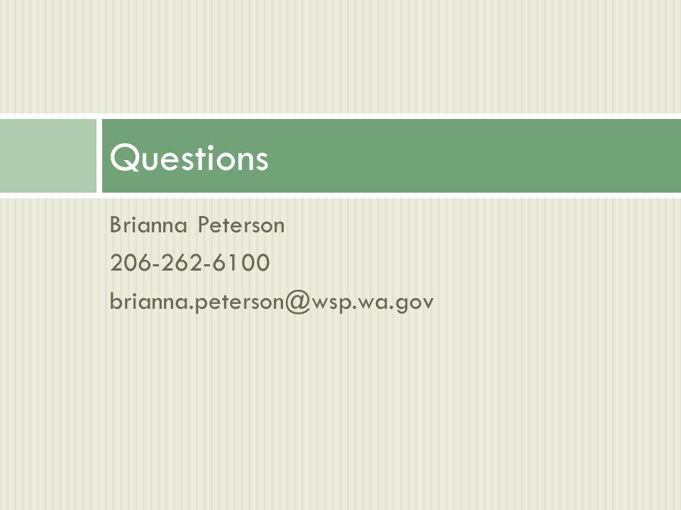 Brianna Peterson 206-262-6100 brianna.peterson@wsp.wa.gov Questions