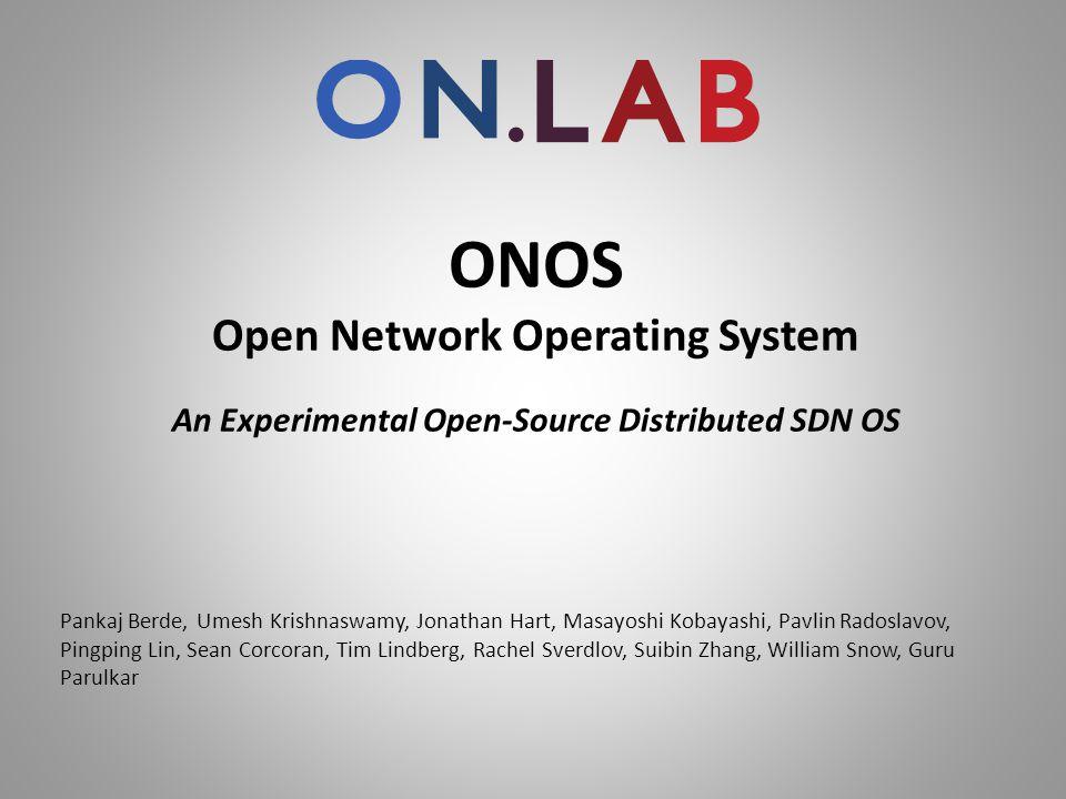 ONOS Open Network Operating System An Experimental Open-Source Distributed SDN OS Pankaj Berde, Umesh Krishnaswamy, Jonathan Hart, Masayoshi Kobayashi