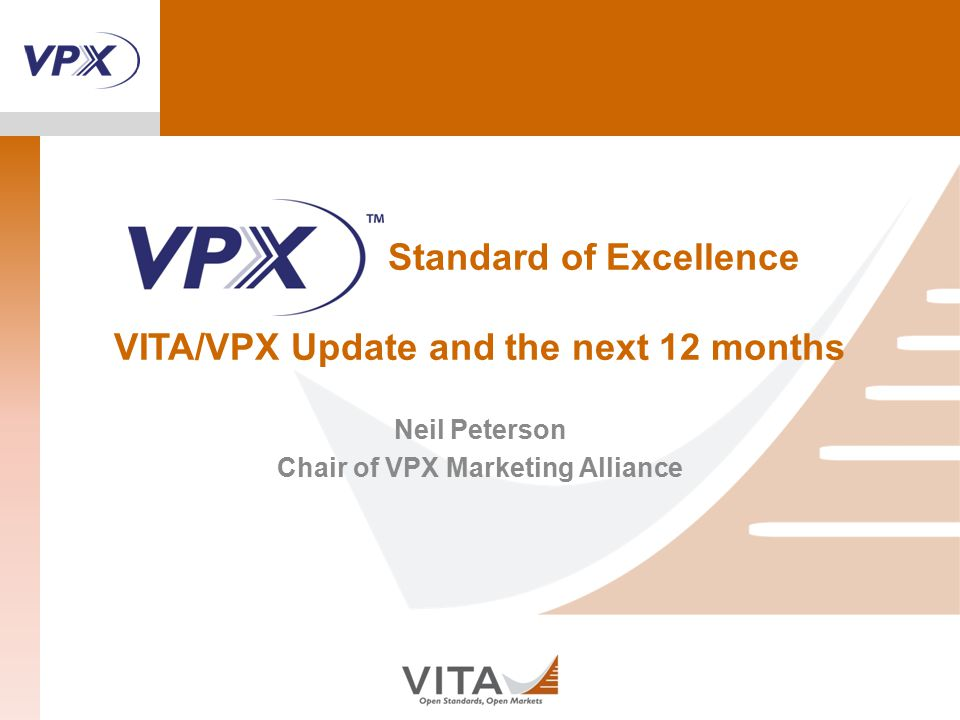 Standard of Excellence VITA/VPX Update and the next 12 months Neil Peterson Chair of VPX Marketing Alliance