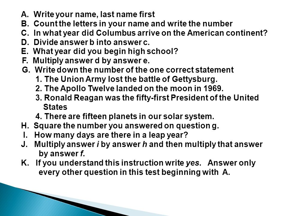 A. Write your name, last name first B. Count the letters in your name and write the number C.