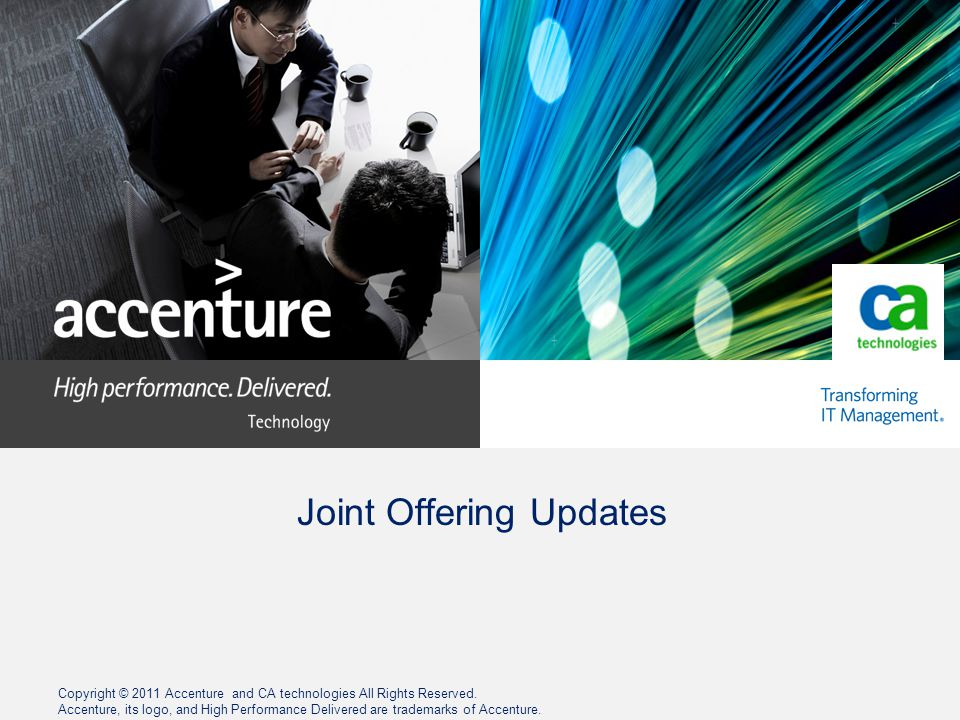 Copyright © 2011 Accenture and CA technologies All Rights Reserved. Accenture, its logo, and High Performance Delivered are trademarks of Accenture. J