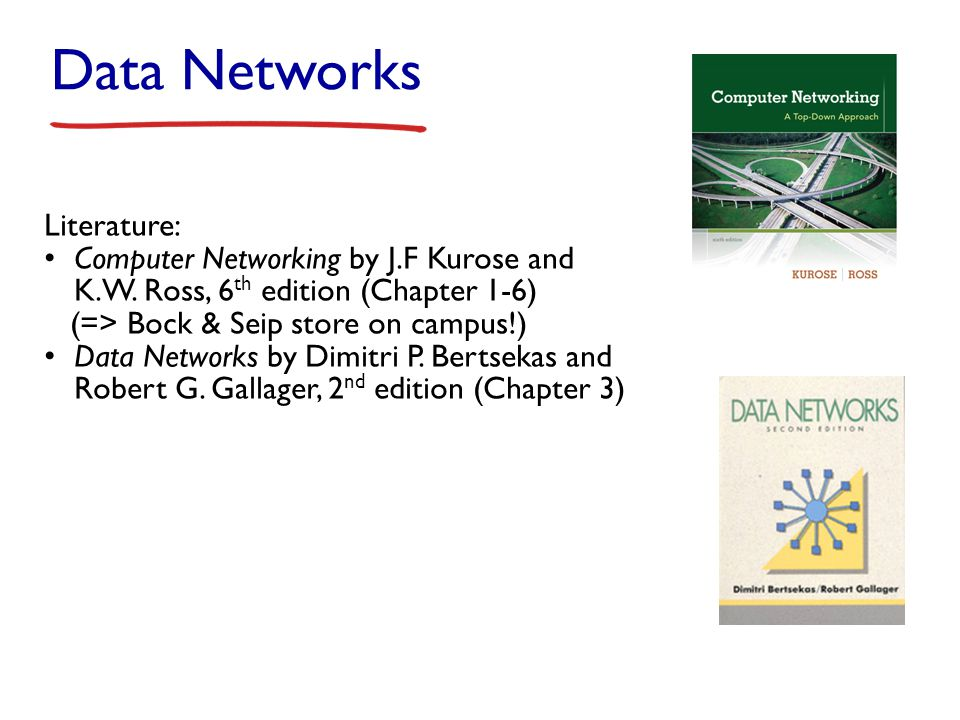 Data Networks Literature: Computer Networking by J.F Kurose and K.W.