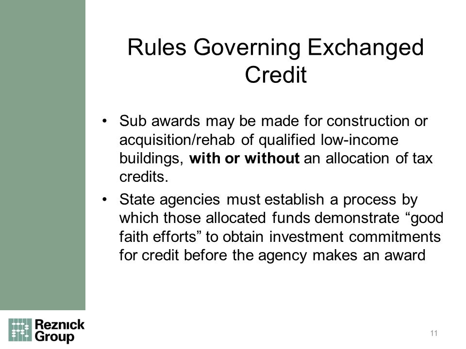Rules Governing Exchanged Credit Sub awards may be made for construction or acquisition/rehab of qualified low-income buildings, with or without an allocation of tax credits.