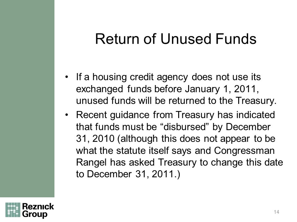 Return of Unused Funds If a housing credit agency does not use its exchanged funds before January 1, 2011, unused funds will be returned to the Treasury.