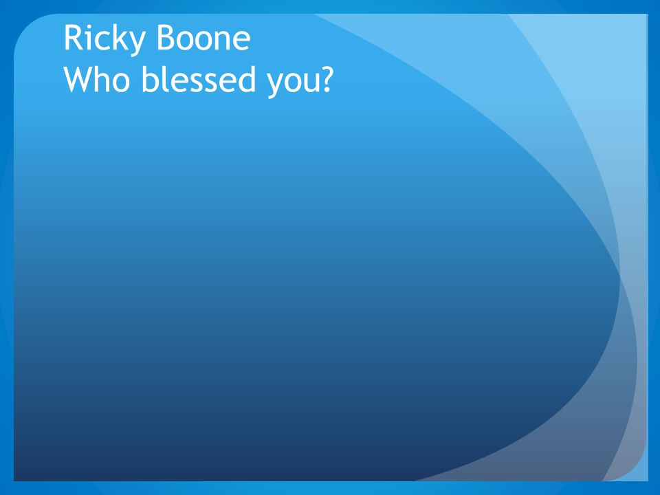 Ricky Boone Who blessed you
