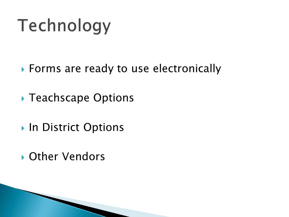  Forms are ready to use electronically  Teachscape Options  In District Options  Other Vendors