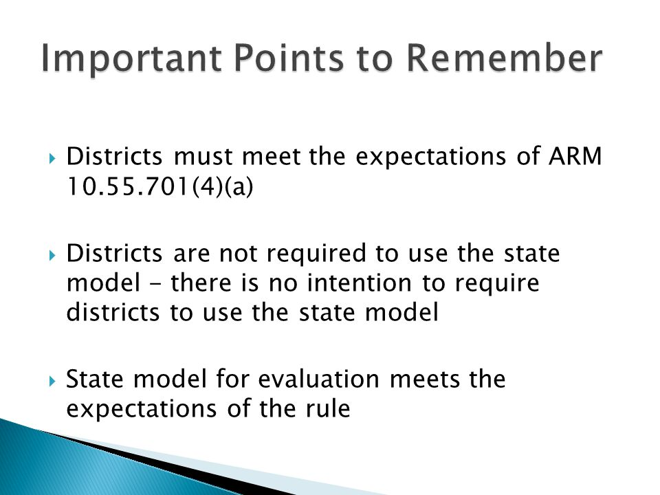  Districts must meet the expectations of ARM 10.55.701(4)(a)  Districts are not required to use the state model - there is no intention to require districts to use the state model  State model for evaluation meets the expectations of the rule
