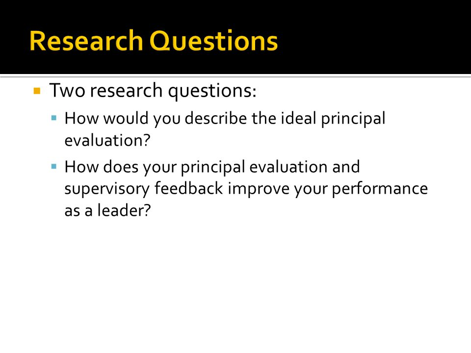  Two research questions:  How would you describe the ideal principal evaluation.