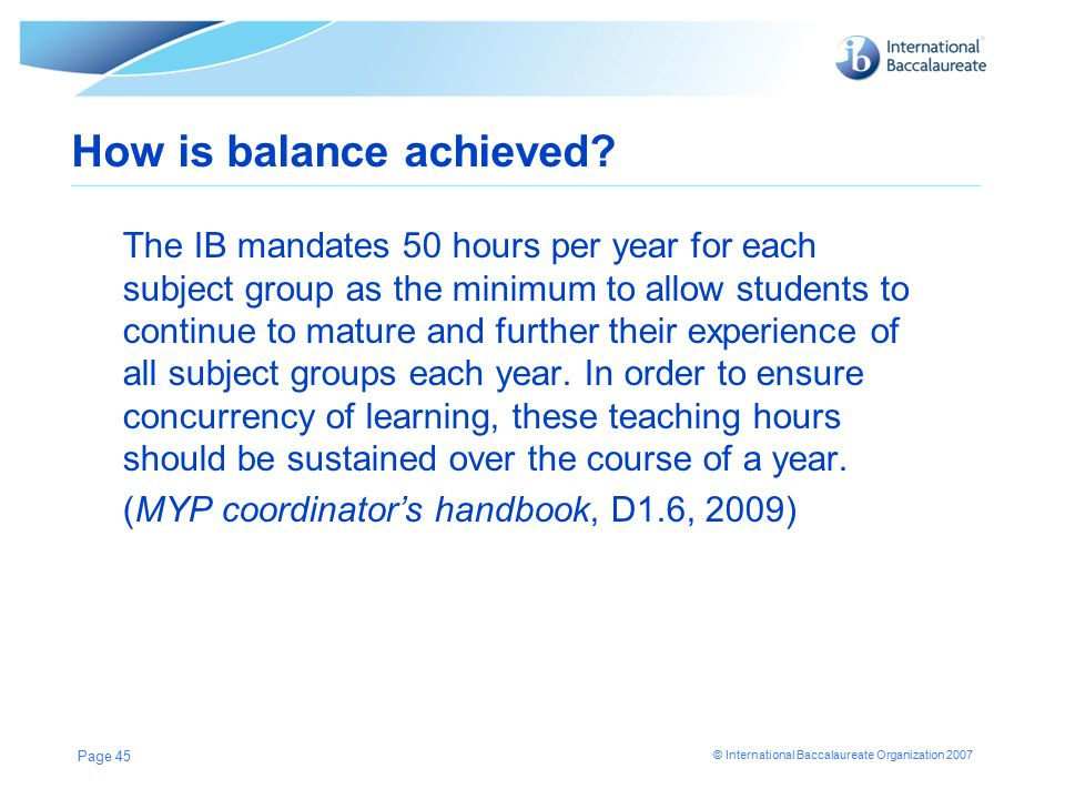 © International Baccalaureate Organization 2007 Page 45 How is balance achieved.