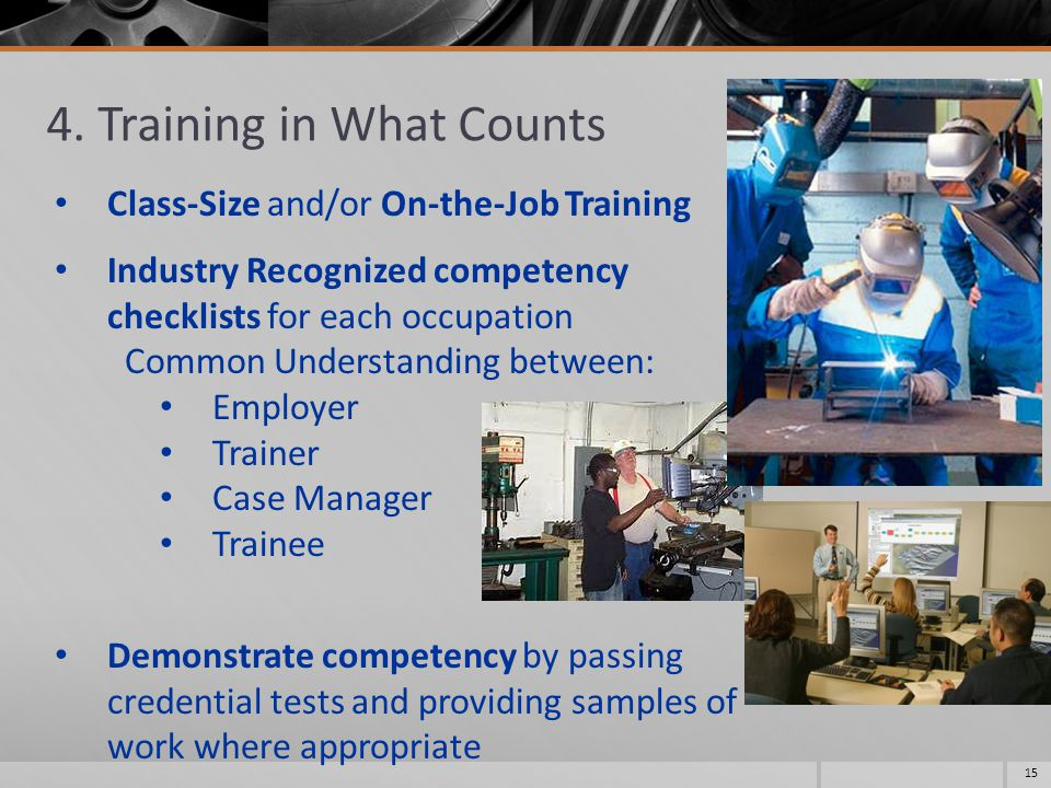 4. Training in What Counts 15 Class-Size and/or On-the-Job Training Industry Recognized competency checklists for each occupation Common Understanding