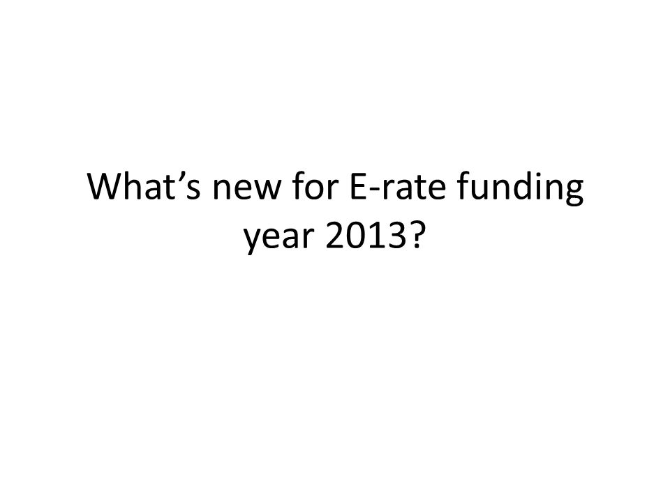 What's new for E-rate funding year 2013