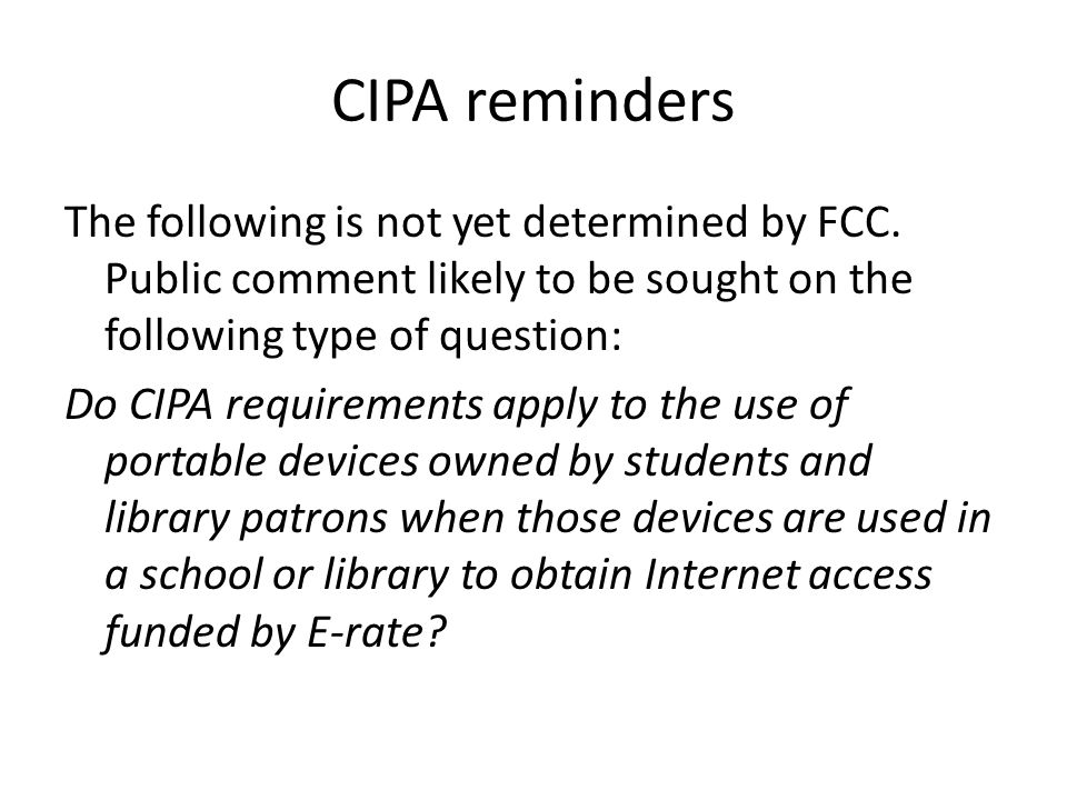 CIPA reminders The following is not yet determined by FCC.