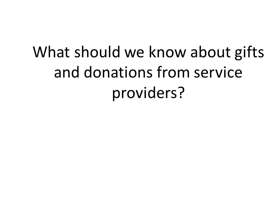 What should we know about gifts and donations from service providers