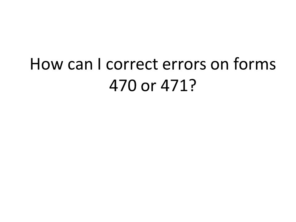 How can I correct errors on forms 470 or 471