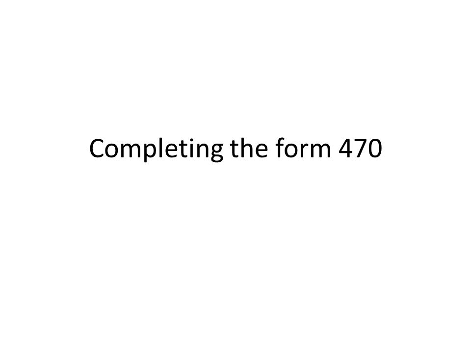 Completing the form 470
