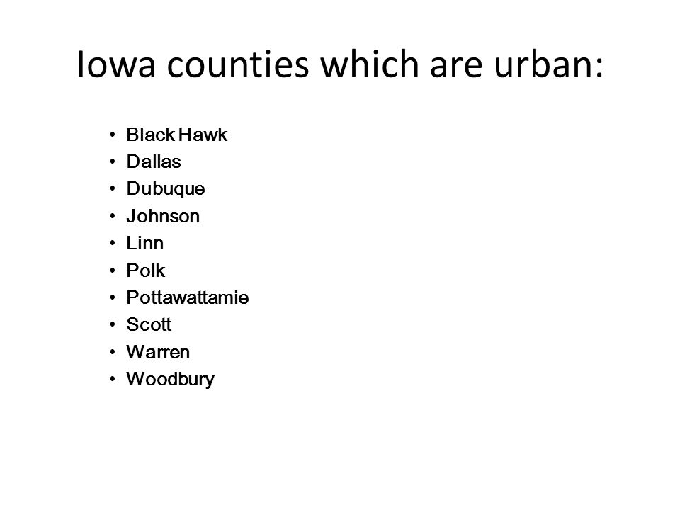 Iowa counties which are urban: Black Hawk Dallas Dubuque Johnson Linn Polk Pottawattamie Scott Warren Woodbury