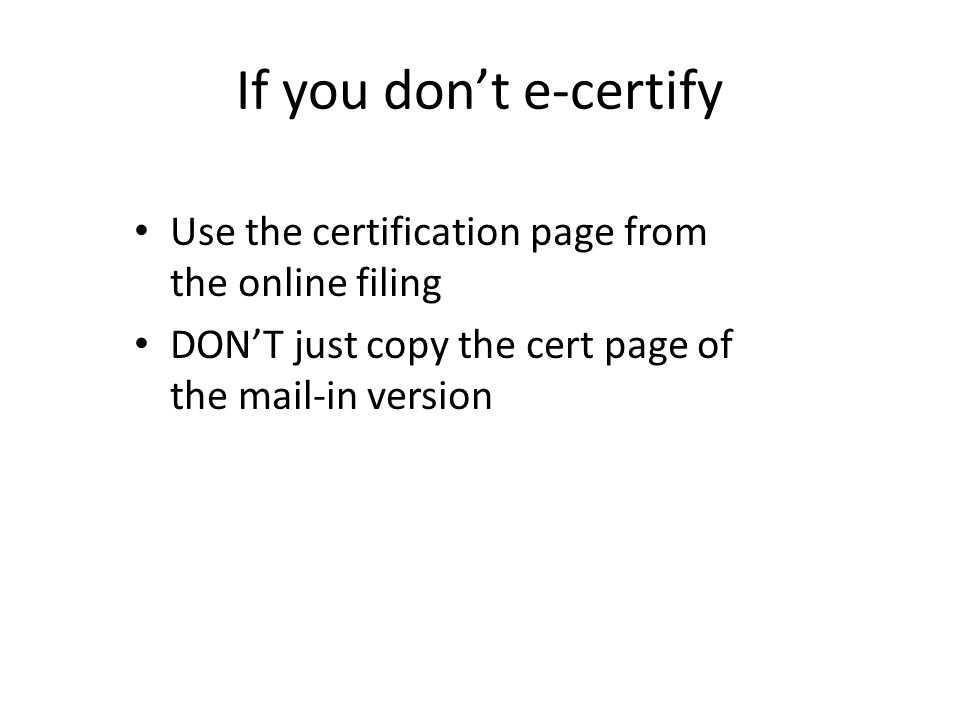 If you don't e-certify Use the certification page from the online filing DON'T just copy the cert page of the mail-in version