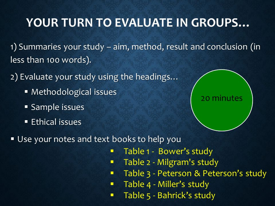 YOUR TURN TO EVALUATE IN GROUPS… 1) Summaries your study – aim, method, result and conclusion (in less than 100 words).