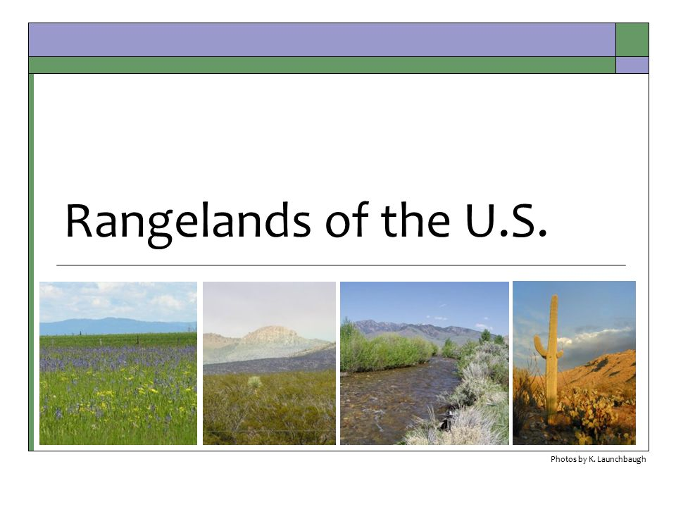 Rangelands of the U.S. Photos by K. Launchbaugh
